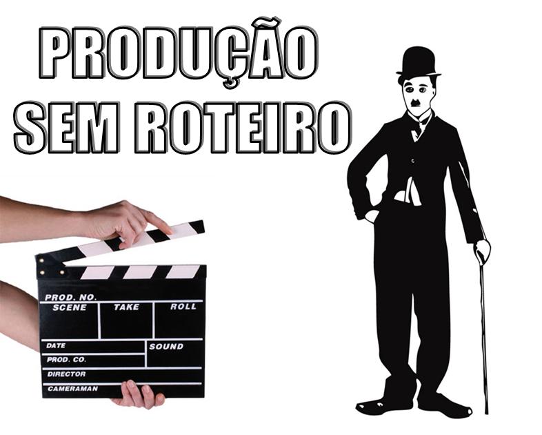 #PRODUÇÃO SEM ROTEIRO