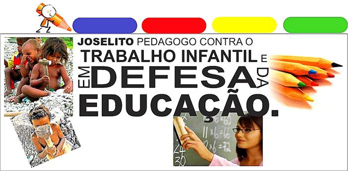 JOSELITO PEDAGOGO CONTRA O TRABALHO INFANTIL E EM DEFESA DA EDUCAÇÃO.