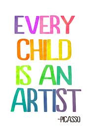 Every child is an artist - Picasso quote