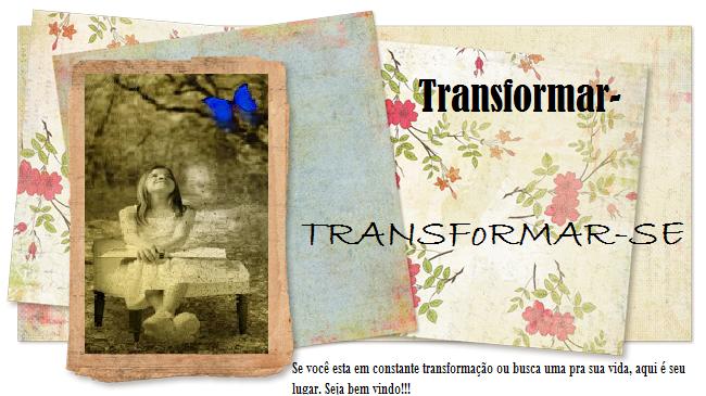 TRANSFORMAR-SE