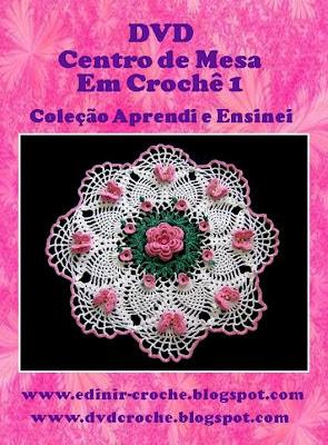 dvd centro de mesa em croche volume 1 da coleção aprendi e ensinei com edinir-croche video-aulas blog loja frete gratis