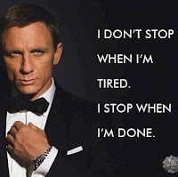 I don't stop when I'm tired, I stop when I'm done,