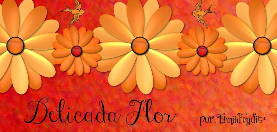 Delicada Flor