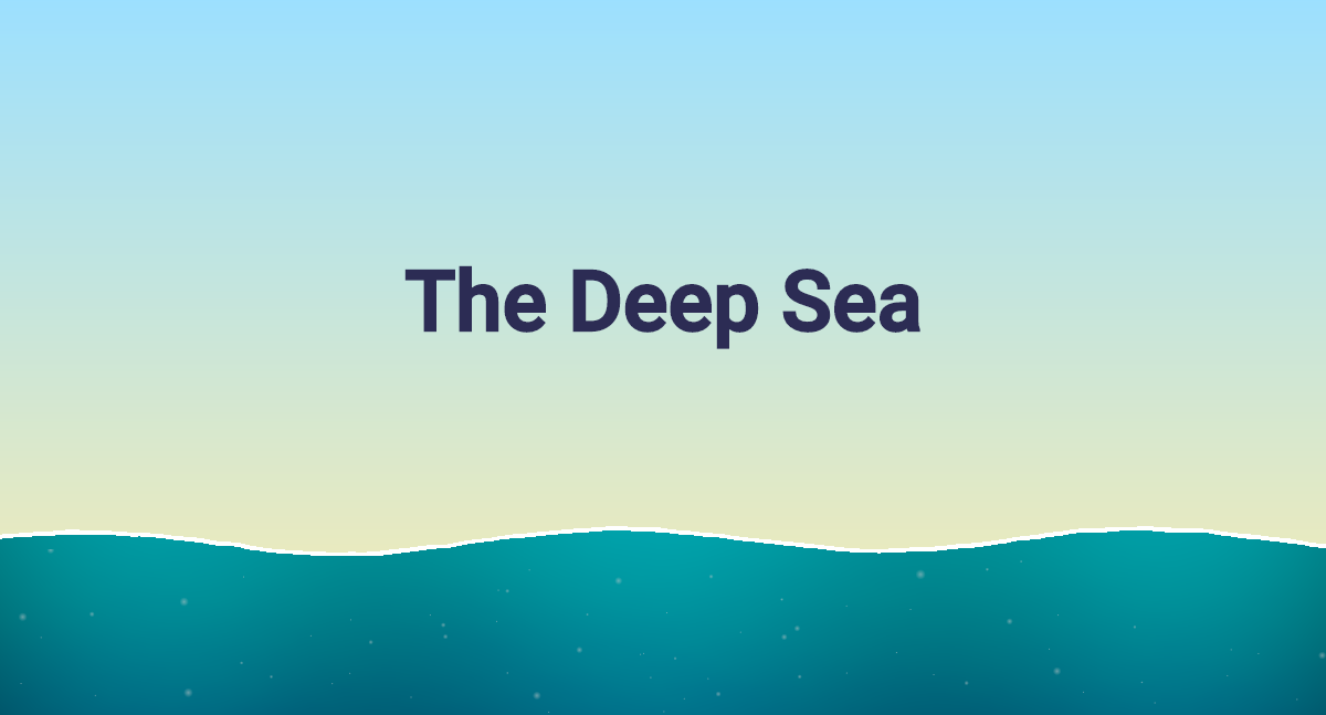 The Deep Sea