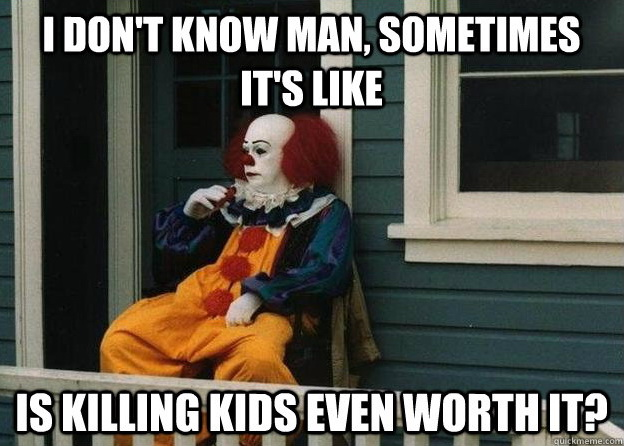 pennywise the clown meme killing kids picz i like deep thoughts with pennywise the clown