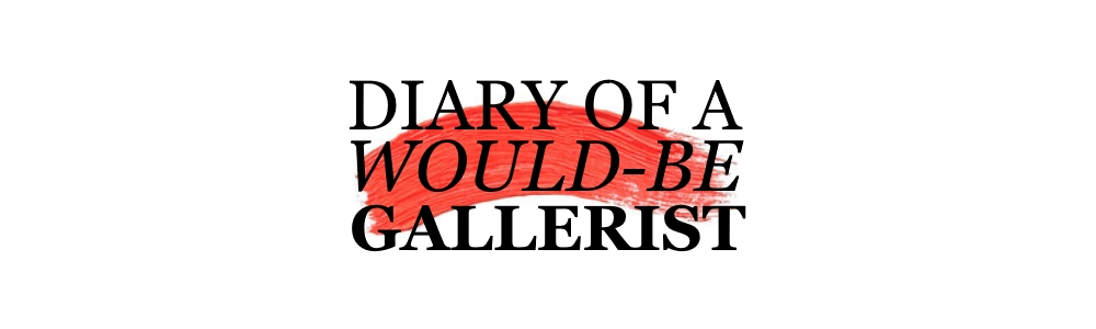 Diary of a Would-Be Gallerist