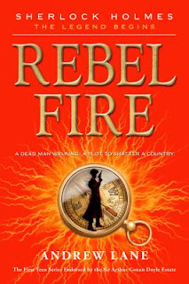 Rebel Fire Andy Lane Sherlock Holmes The Legend Begins Book 2