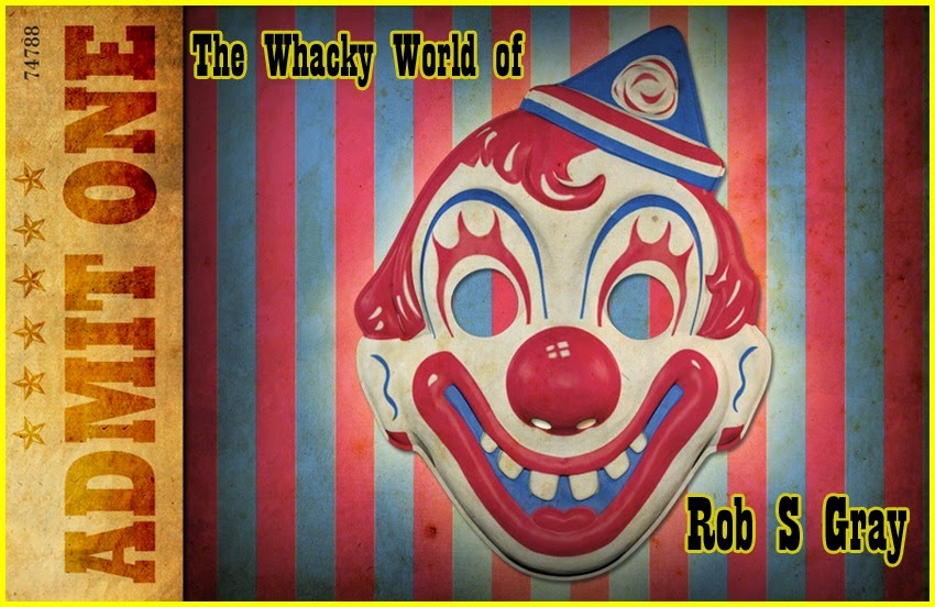 Whacky World of Rob S Gray