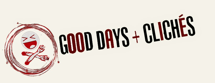 Good Days and Cliches