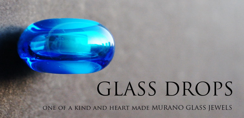 GLASS DROPS - One of a Kind and Heart Made Murano Glass Jewels