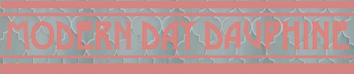 Modern Day Dauphine
