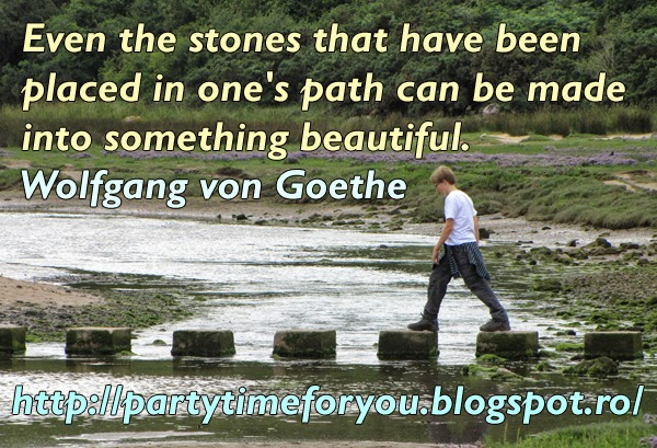 Even the stones that have been placed in one's path can be made into something beautiful.