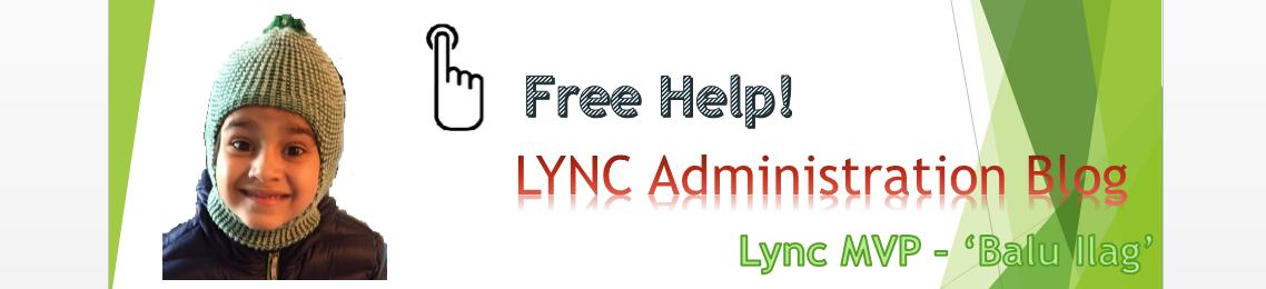 <b> BALU ILAG&#39;s LYNC Administration Blog </b> Lync Server MVP