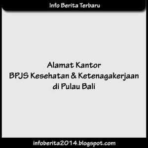 Alamat Kantor BPJS Kesehatan dan Ketenagakerjaan di Bali