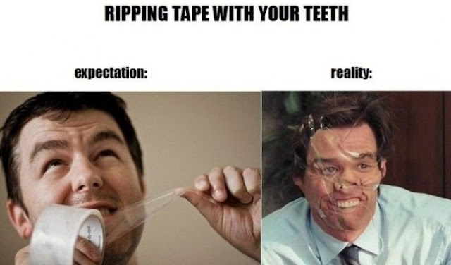 Ripping Tape With Your Teeth - Expectation vs Reality