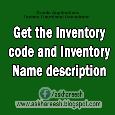 Get the Inventory code and Inventory Name description,AskHareesh Blog for OracleApps