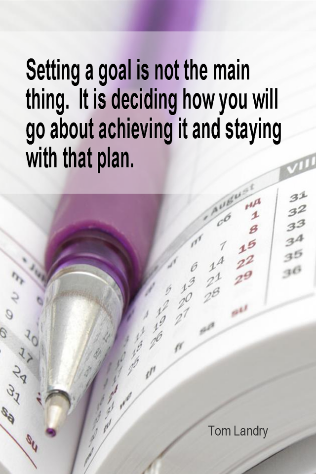 visual quote - image quotation for GOALS - Setting a goal is not the main thing. It is deciding how you will go about achieving it and staying with that plan. - Tom Landry