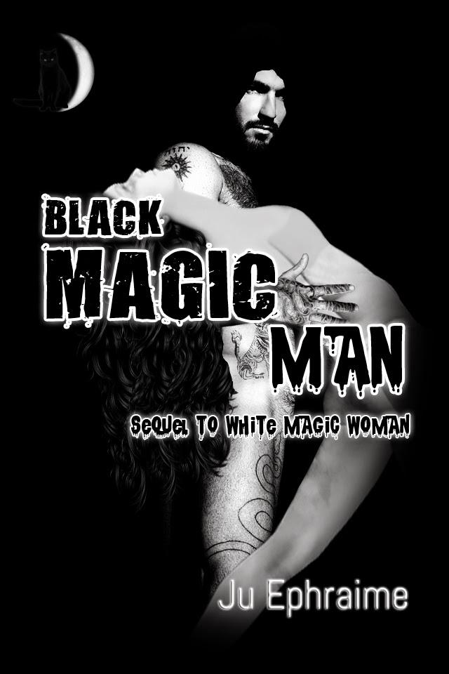 http://www.amazon.com/Black-Magic-Man-Ju-Ephraime-ebook/dp/B00PNTUNPU/ref=sr_1_8_twi_1?s=books&ie=UTF8&qid=1416111236&sr=1-8&keywords=ju+ephraime