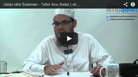 Ustaz Idris Sulaiman – Tafsir Ibnu Katsir ( siri 10 )