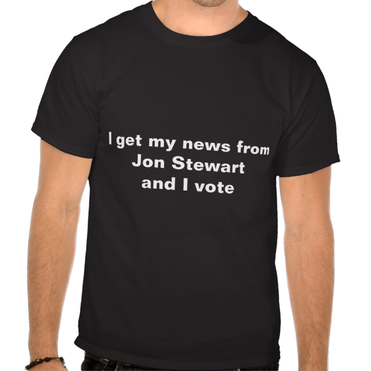 http://www.zazzle.com/i_get_my_news_from_jon_stewart_and_i_vote_t_shirt-235086342517206577