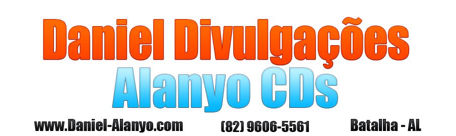 Daniel Divulgações | Alanyo CD´s | Batalha - AL