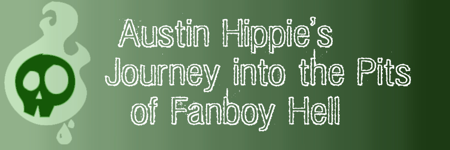 Austin Hippie's Journey to the Pits of Fanboy Hell