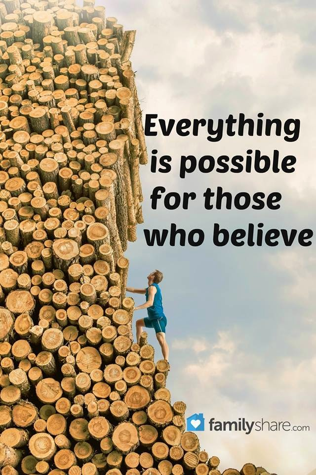 Everything Is Possible For Those Who Believe.