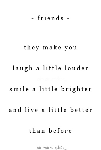 Friends They Make You Laugh A Little Louder Smile A Little Classy Quotes About Friendship And Laughter