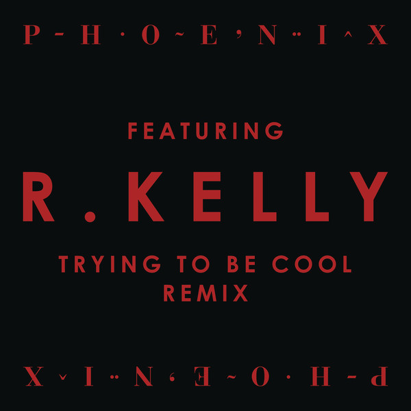 Phoenix - Trying to Be Cool (Remix) [feat. R. Kelly] - Single Cover