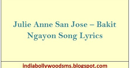 Bakit Ngayon lyrics by Julie Anne San Jose - original song ...