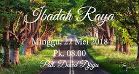 Ibadah Raya Pagi 27 Mei 2018 Jam 08.00