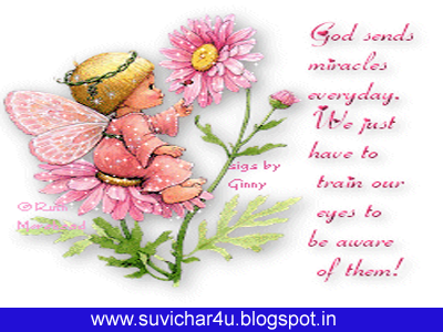 God sends miracles everyday we just have to train our eyes to be aware of them.