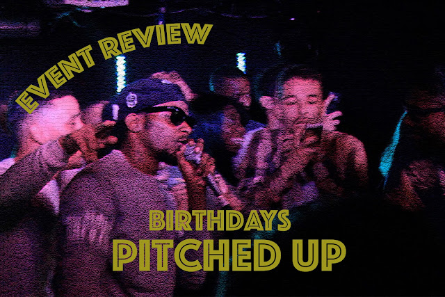 EVENT REVIEW: PITCHED UP @ BIRTHDAYS