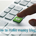 Engage in Blogging to Make More Money