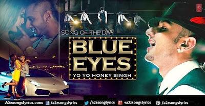 Blue Eyes Full Video Song lyrics - Yo Yo Honey Singh New Song