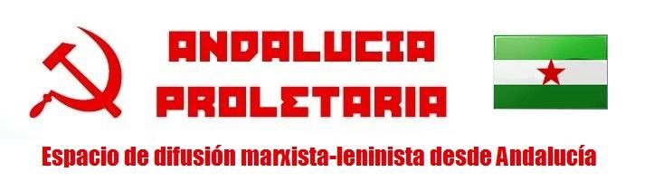 Andalucía Proletaria | Espacio de difusión marxista-leninista