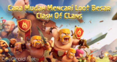 Cara Mudah Mencari Loot Besar Clash of Clans