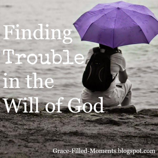 Finding Trouble in the Will of God