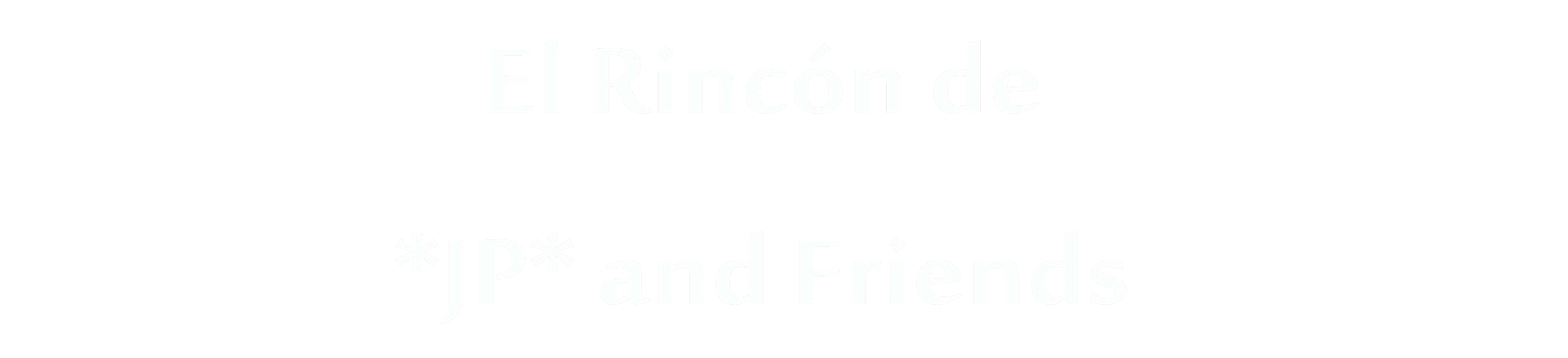 El Rincón de  *JP* and Friends