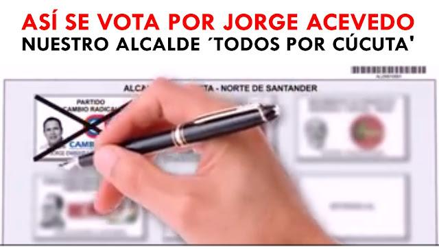 ASI SE VOTA POR JORGE ACEVEDO NUESTRO ALCALDE 'TODOS POR CÚCUTA'