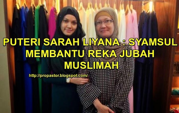 Puteri Sarah Liyana Syamsul Membantu Reka Jubah Muslimah