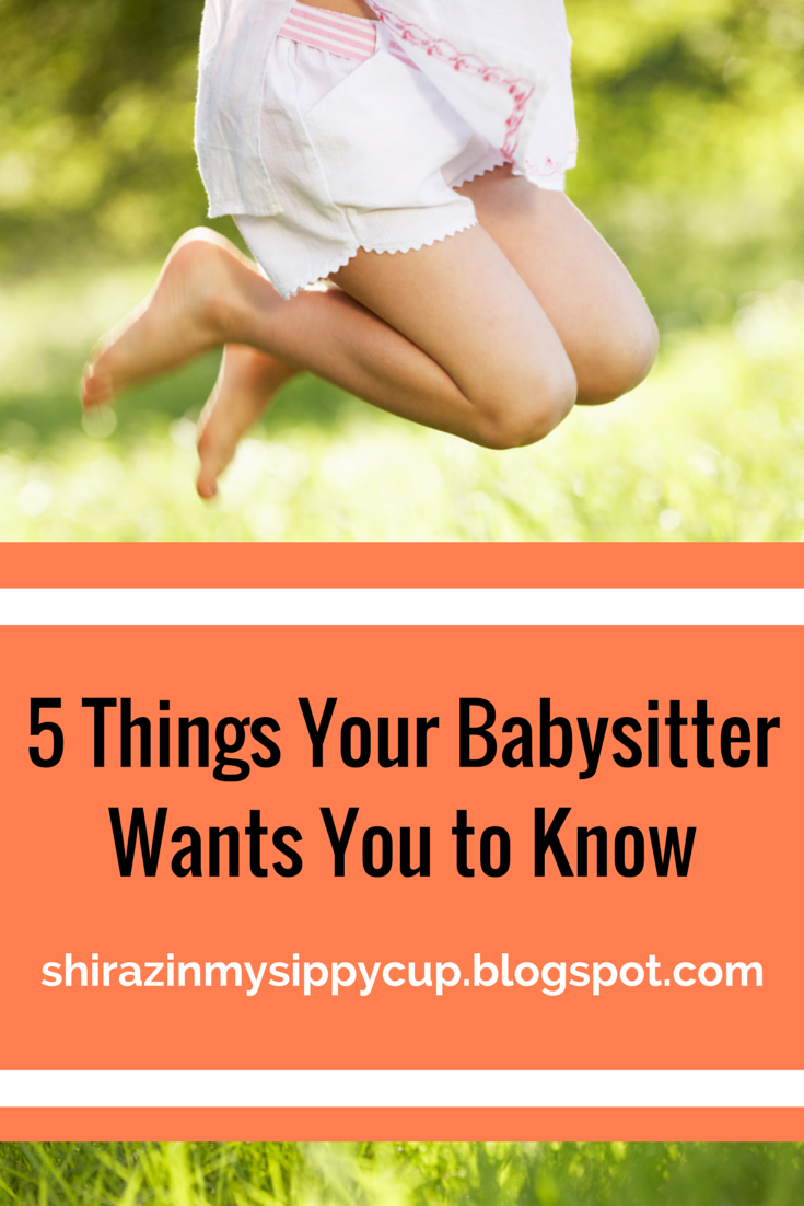 5 things your babysitter wants you to know shiraz in my sippy cup