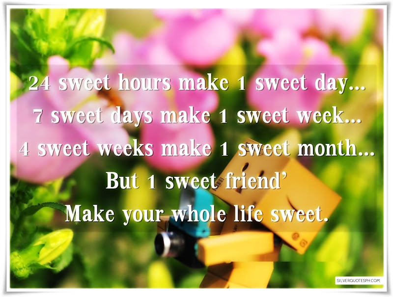 24 Sweet Hours Make 1 Sweet Day, Picture Quotes, Love Quotes, Sad Quotes, Sweet Quotes, Birthday Quotes, Friendship Quotes, Inspirational Quotes, Tagalog Quotes