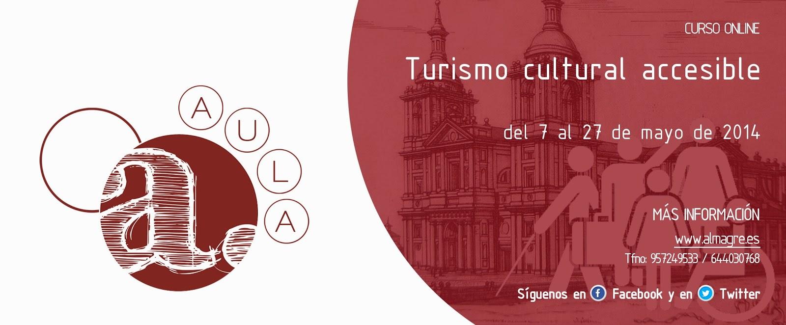 CURSO ON LINE TURISMO cULTURAL ACCESIBLE. DEL 7 AL 27 DE MAYO DE 2014. MÁS INFORMACIÓN WWW.ALMAGRE.ES TELÉFONO 957249533 - 644030768