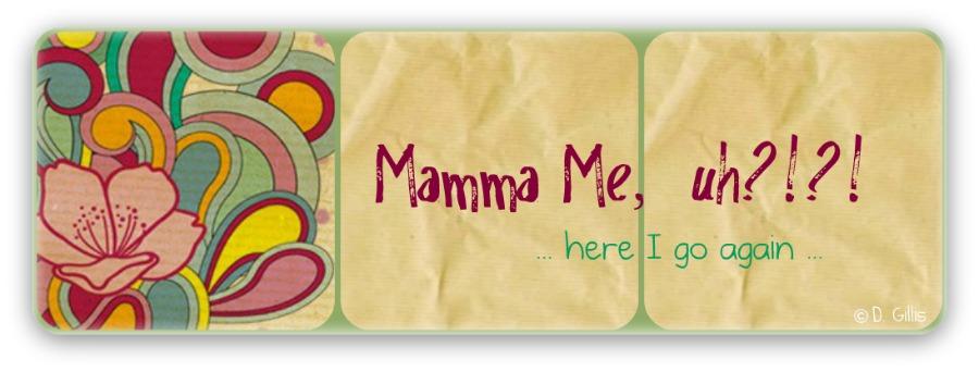 Mamma Me, uh?!
