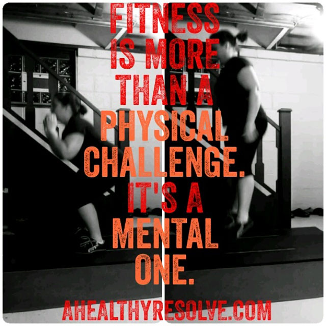 Fitness is more than a physical challenge. It's a mental one. - www.ahealthyresolve.com
