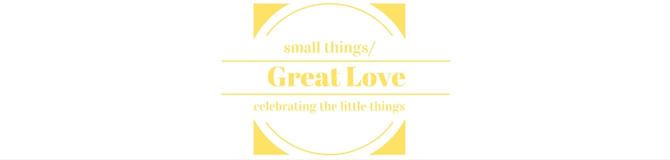 small things/Great Love