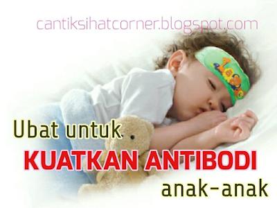 ubat untuk anak yang kerap sakit