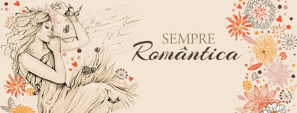 SEMPRE ROMÂNTICA!!
