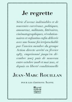 «Je regrette», Nou llibre de Jann Marc Rouillan (Editions  Agone, 2016).